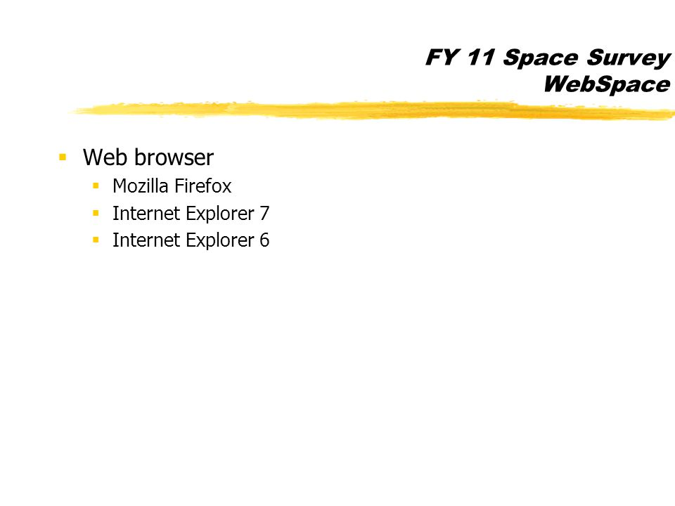 FY 11 Space Survey WebSpace  Web browser  Mozilla Firefox  Internet Explorer 7  Internet Explorer 6