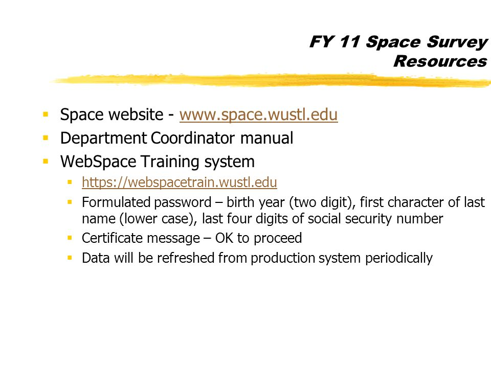 FY 11 Space Survey Resources  Space website - www.space.wustl.eduwww.space.wustl.edu  Department Coordinator manual  WebSpace Training system  htt