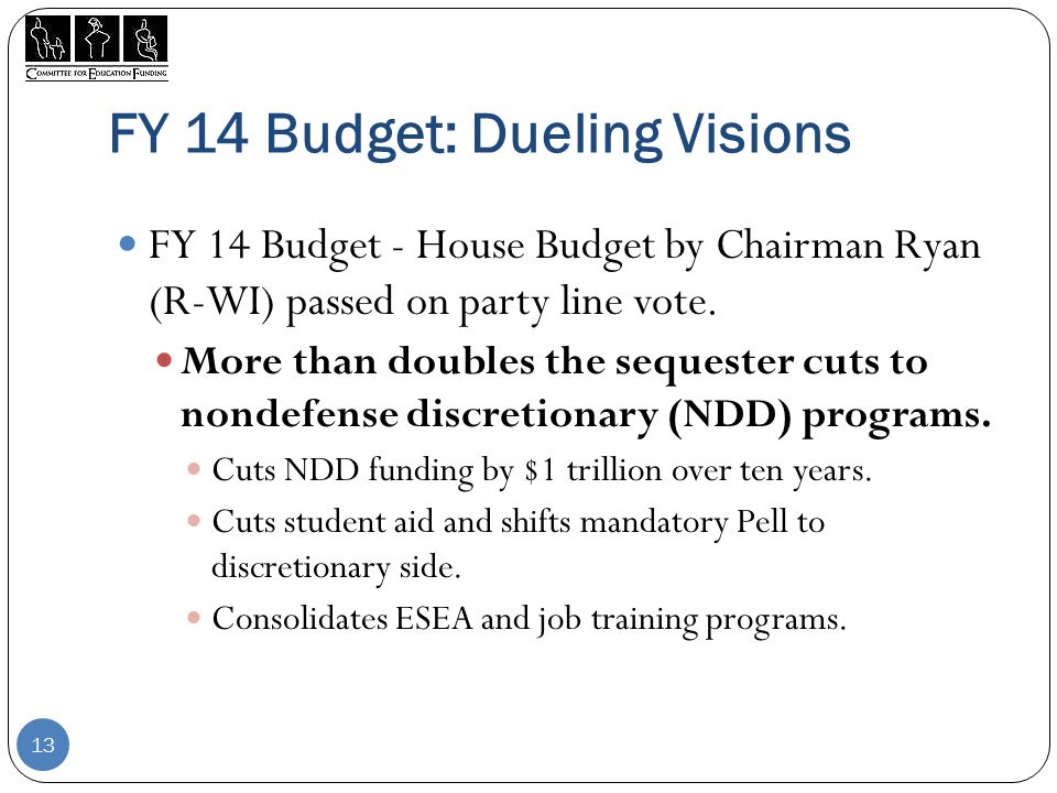 FY 14 Budget: Dueling Visions FY 14 Budget - House Budget by Chairman Ryan (R-WI) passed on party line vote.