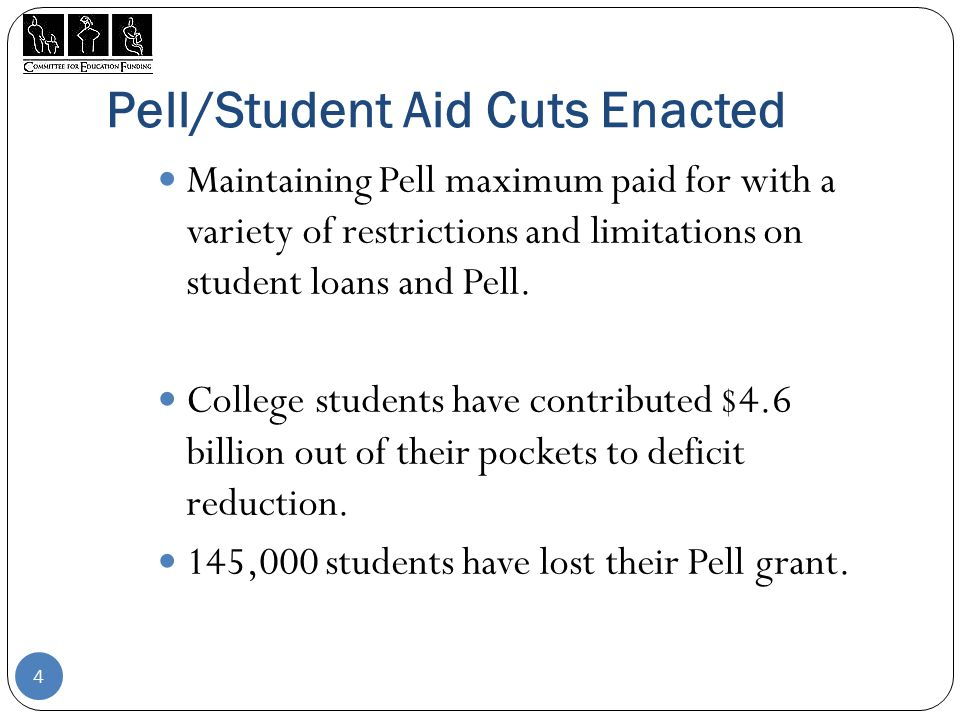 Pell/Student Aid Cuts Enacted Maintaining Pell maximum paid for with a variety of restrictions and limitations on student loans and Pell.