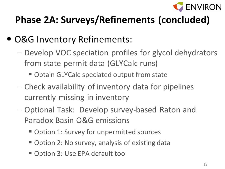 Phase 2A: Surveys/Refinements (concluded) O&G Inventory Refinements: –Develop VOC speciation profiles for glycol dehydrators from state permit data (G