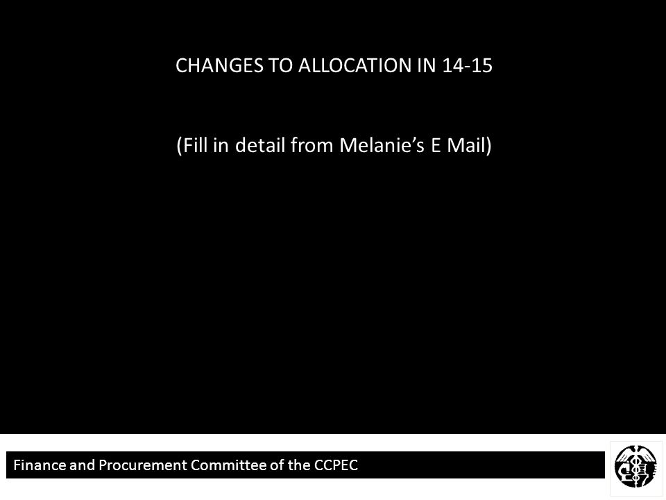 Finance and Procurement Committee of the CCPEC CHANGES TO ALLOCATION IN 14-15 (Fill in detail from Melanie's E Mail)