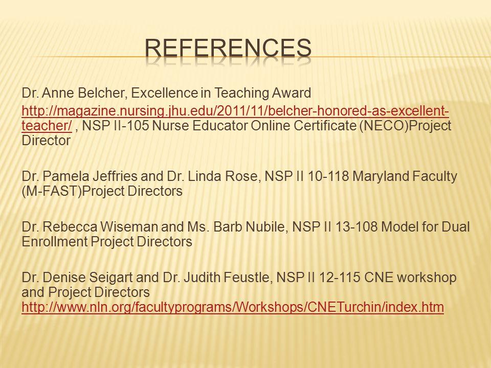 Dr. Anne Belcher, Excellence in Teaching Award http://magazine.nursing.jhu.edu/2011/11/belcher-honored-as-excellent- teacher/http://magazine.nursing.j