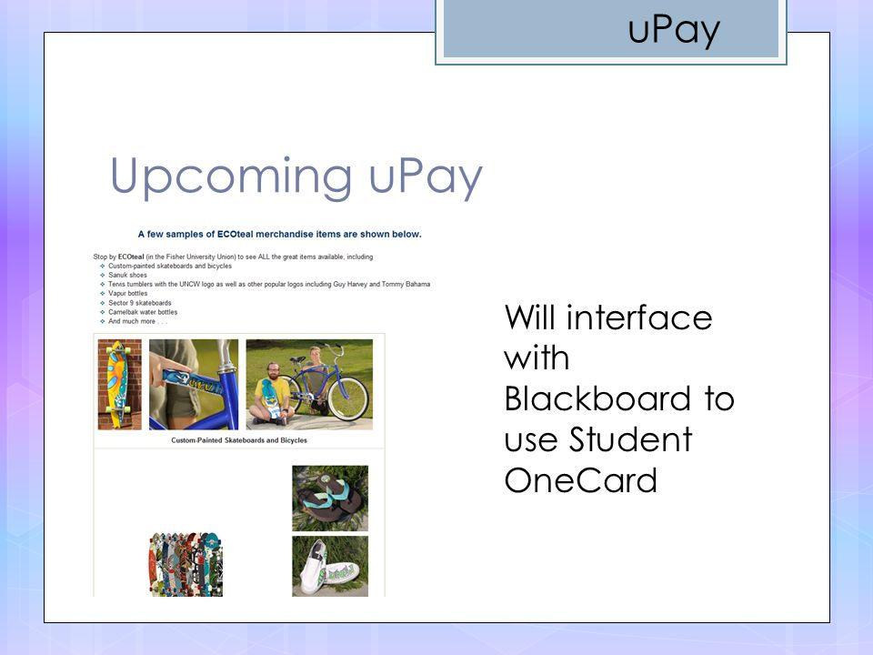 Upcoming uPay uPay Will interface with Blackboard to use Student OneCard