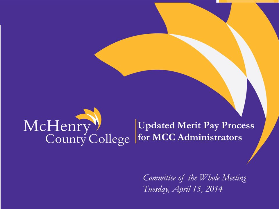 Updated Merit Pay Process for MCC Administrators Committee of the Whole Meeting Tuesday, April 15, 2014
