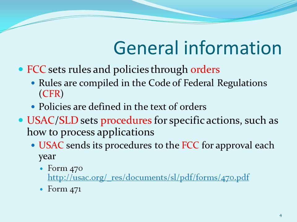 General information FCC sets rules and policies through orders Rules are compiled in the Code of Federal Regulations (CFR) Policies are defined in the