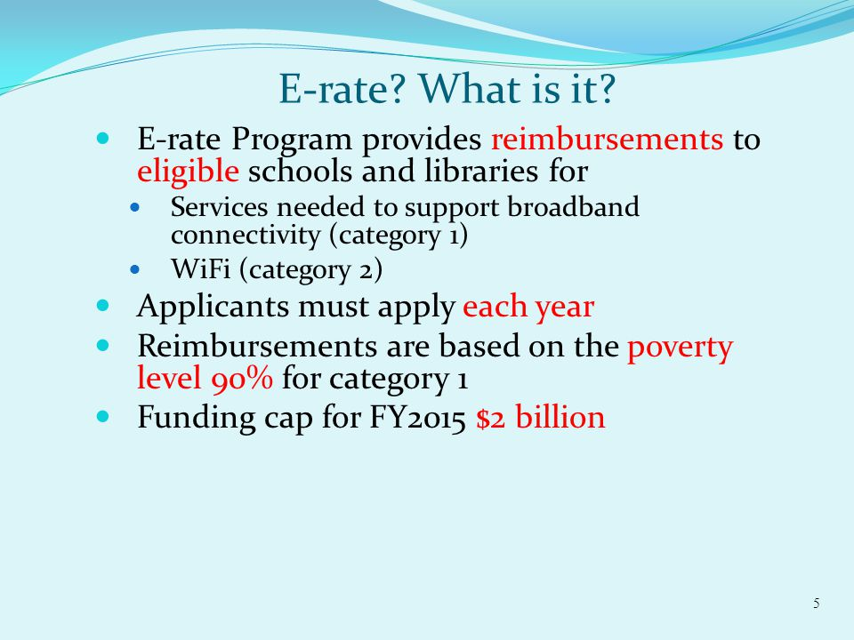 E-rate? What is it? E-rate Program provides reimbursements to eligible schools and libraries for Services needed to support broadband connectivity (ca