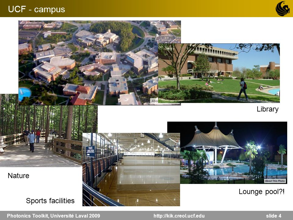 Photonics Toolkit, Université Laval 2009 http://kik.creol.ucf.edu slide 4 UCF - campus Nature Sports facilities Lounge pool?! Library
