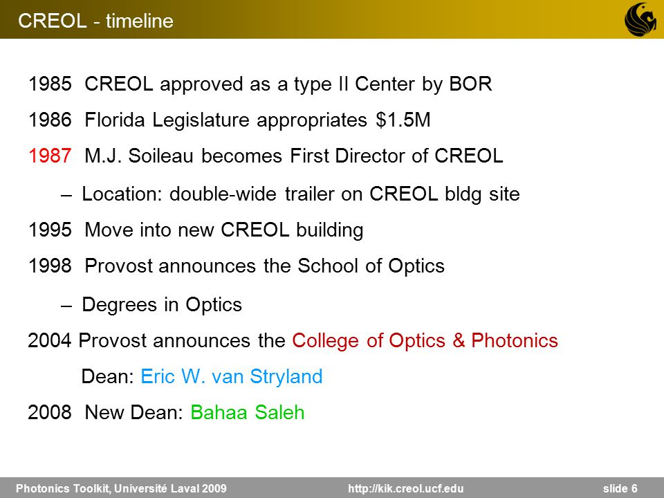 Photonics Toolkit, Université Laval 2009 http://kik.creol.ucf.edu slide 6 1985 CREOL approved as a type II Center by BOR 1986 Florida Legislature appr