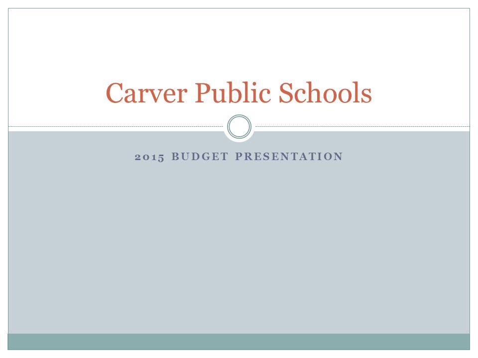 2015 BUDGET PRESENTATION Carver Public Schools