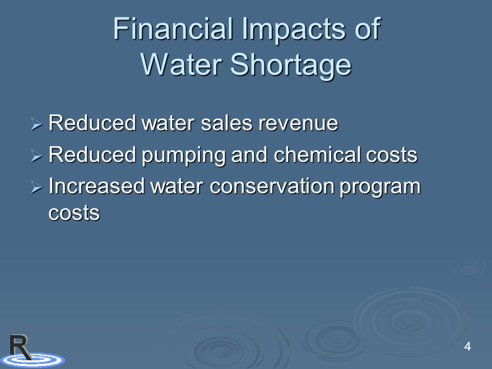 4 Financial Impacts of Water Shortage  Reduced water sales revenue  Reduced pumping and chemical costs  Increased water conservation program costs