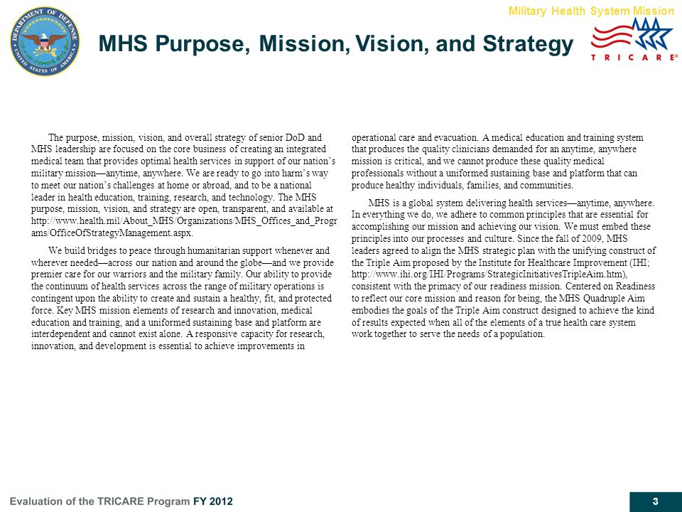 3 The purpose, mission, vision, and overall strategy of senior DoD and MHS leadership are focused on the core business of creating an integrated medic