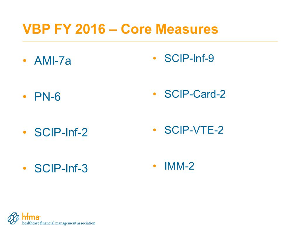 VBP FY 2016 – Core Measures AMI-7a PN-6 SCIP-Inf-2 SCIP-Inf-3 SCIP-Inf-9 SCIP-Card-2 SCIP-VTE-2 IMM-2