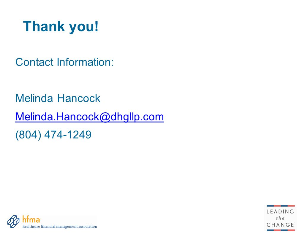 Thank you! Contact Information: Melinda Hancock Melinda.Hancock@dhgllp.com (804) 474-1249
