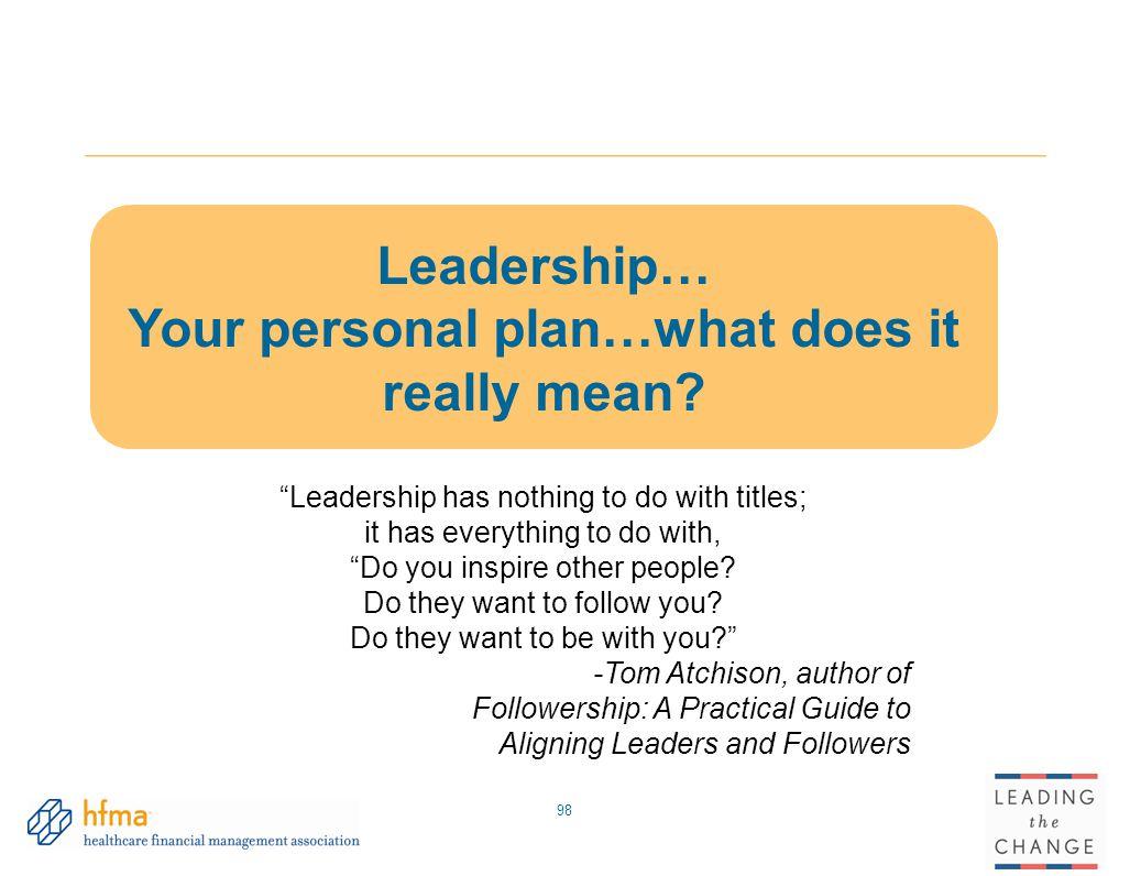 """98 Leadership… Your personal plan…what does it really mean? """"Leadership has nothing to do with titles; it has everything to do with, """"Do you inspire o"""