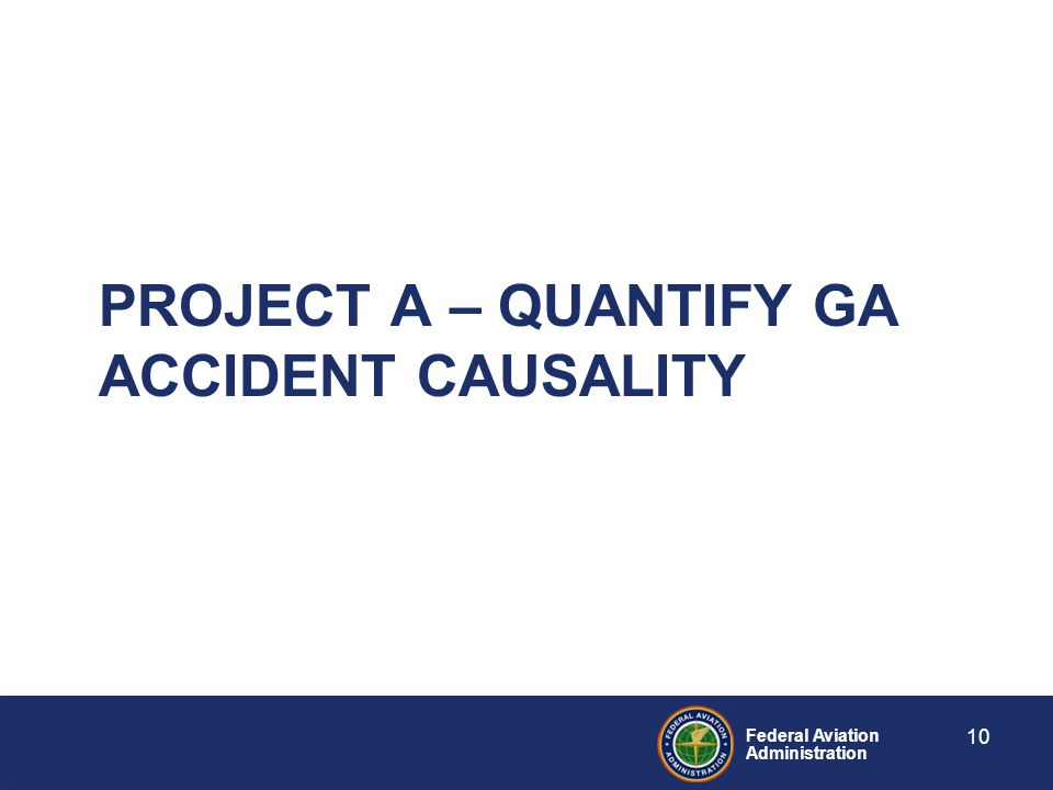Federal Aviation Administration PROJECT A – QUANTIFY GA ACCIDENT CAUSALITY 10