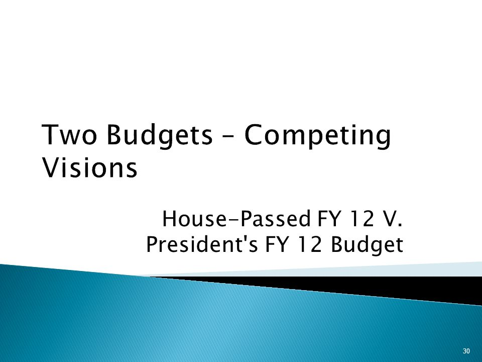 House-Passed FY 12 V. President s FY 12 Budget 30