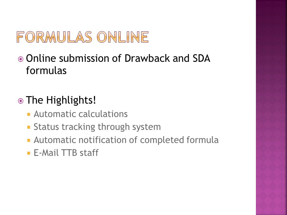  Online submission of Drawback and SDA formulas  The Highlights!  Automatic calculations  Status tracking through system  Automatic notification