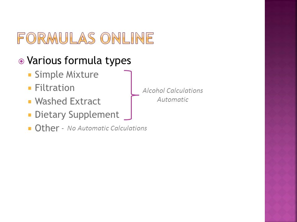 Various formula types  Simple Mixture  Filtration  Washed Extract  Dietary Supplement  Other Alcohol Calculations Automatic - No Automatic Calc