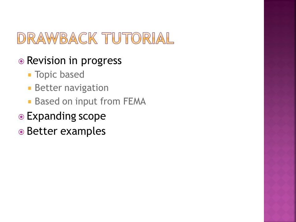  Revision in progress  Topic based  Better navigation  Based on input from FEMA  Expanding scope  Better examples