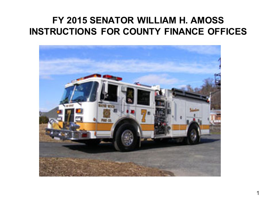 FY 2015 SENATOR WILLIAM H. AMOSS INSTRUCTIONS FOR COUNTY FINANCE OFFICES 1