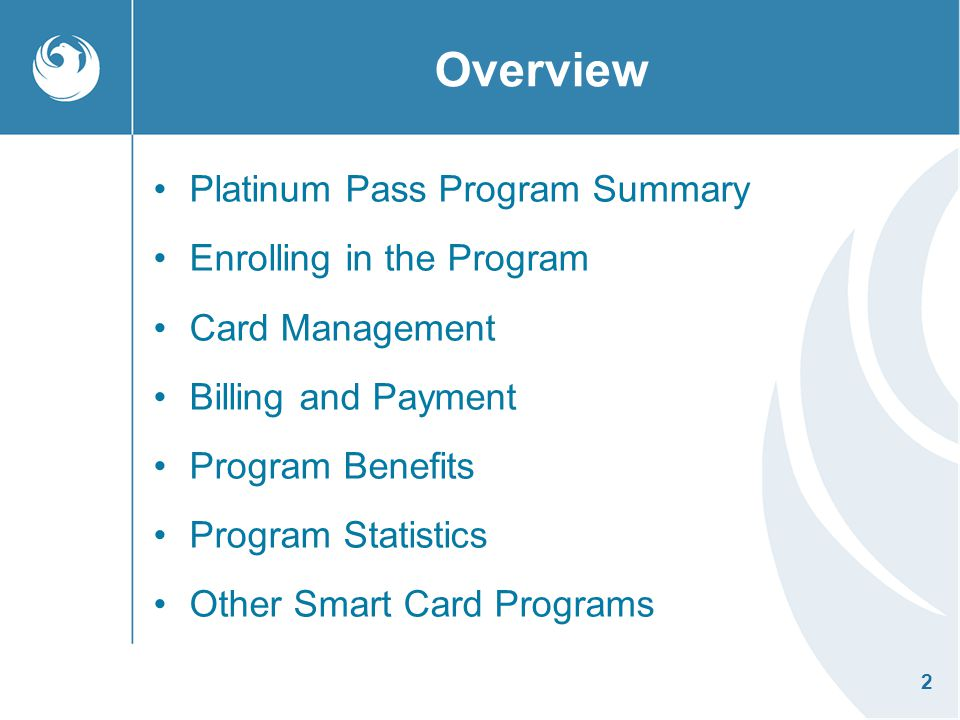 3 Platinum Pass Program Summary Valley Metro - City of Phoenix Partnership Smart Card Technology Employer-Based Program Post Payment Fare Program Bus and Light Rail Benefits Employers, Employees, and the Entire Valley