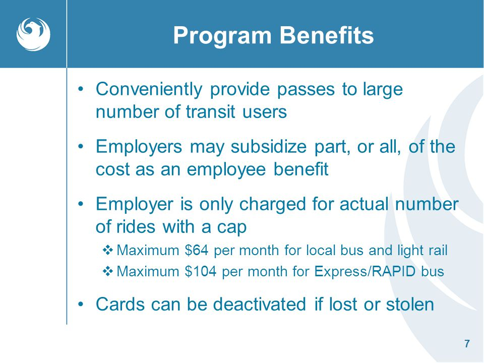 8 Program Benefits Extra cards can be ordered and used immediately upon receipt Employer receives one monthly invoice for total charges on all cards being used A billing summary showing total charges per card is provided to each customer A detailed billing report that shows the day, time and route for each boarding is available for an additional $25 per month