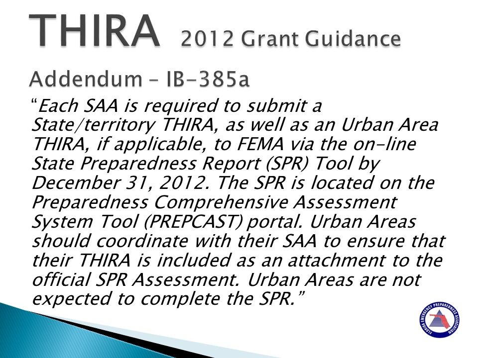Each SAA is required to submit a State/territory THIRA, as well as an Urban Area THIRA, if applicable, to FEMA via the on-line State Preparedness Report (SPR) Tool by December 31, 2012.