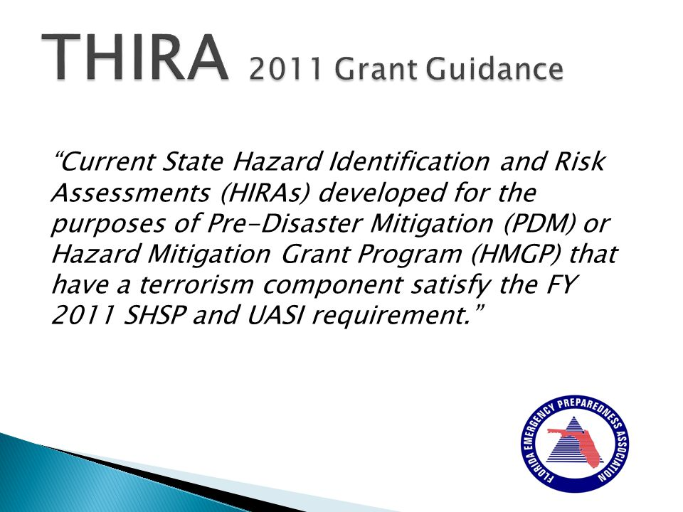 Current State Hazard Identification and Risk Assessments (HIRAs) developed for the purposes of Pre-Disaster Mitigation (PDM) or Hazard Mitigation Grant Program (HMGP) that have a terrorism component satisfy the FY 2011 SHSP and UASI requirement.