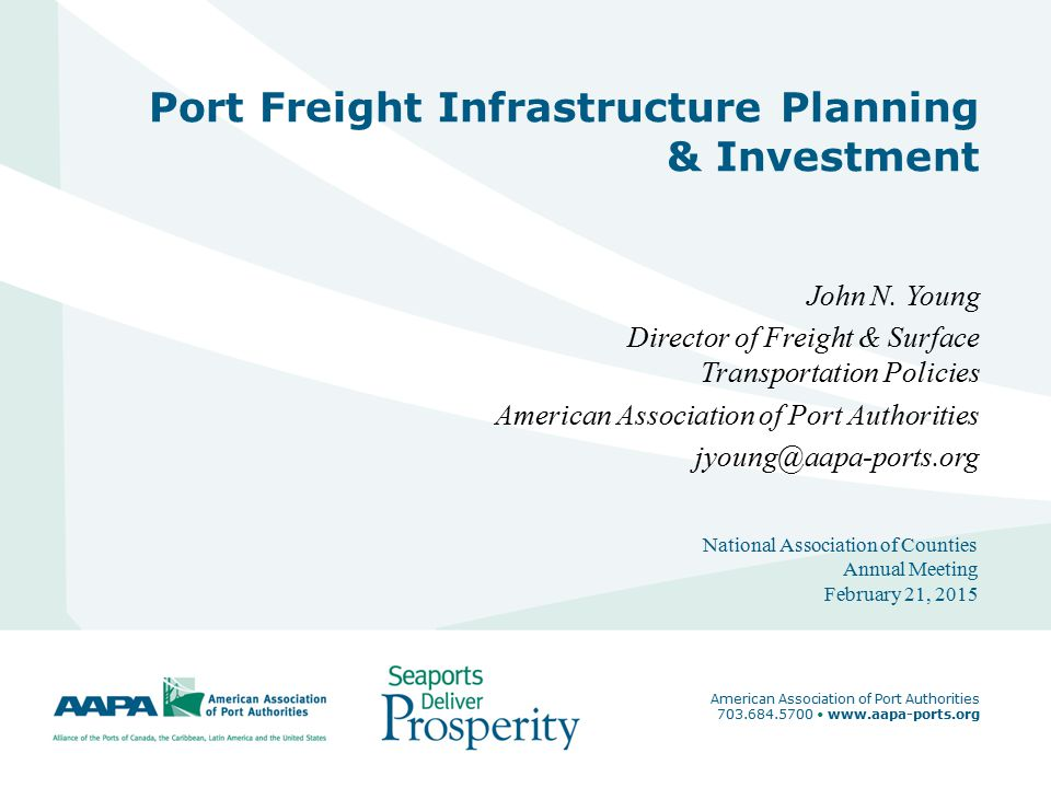 1 Port Freight Infrastructure Planning & Investment John N. Young Director of Freight & Surface Transportation Policies American Association of Port A