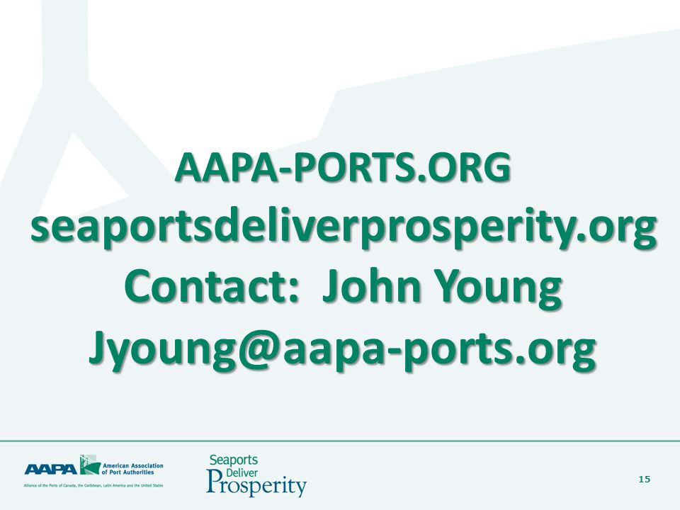 15 AAPA-PORTS.ORGseaportsdeliverprosperity.org Contact: John Young Jyoung@aapa-ports.org