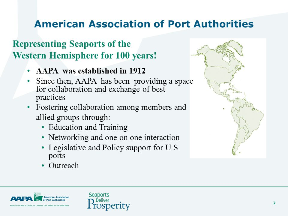 2 American Association of Port Authorities Representing Seaports of the Western Hemisphere for 100 years! AAPA was established in 1912 Since then, AAP