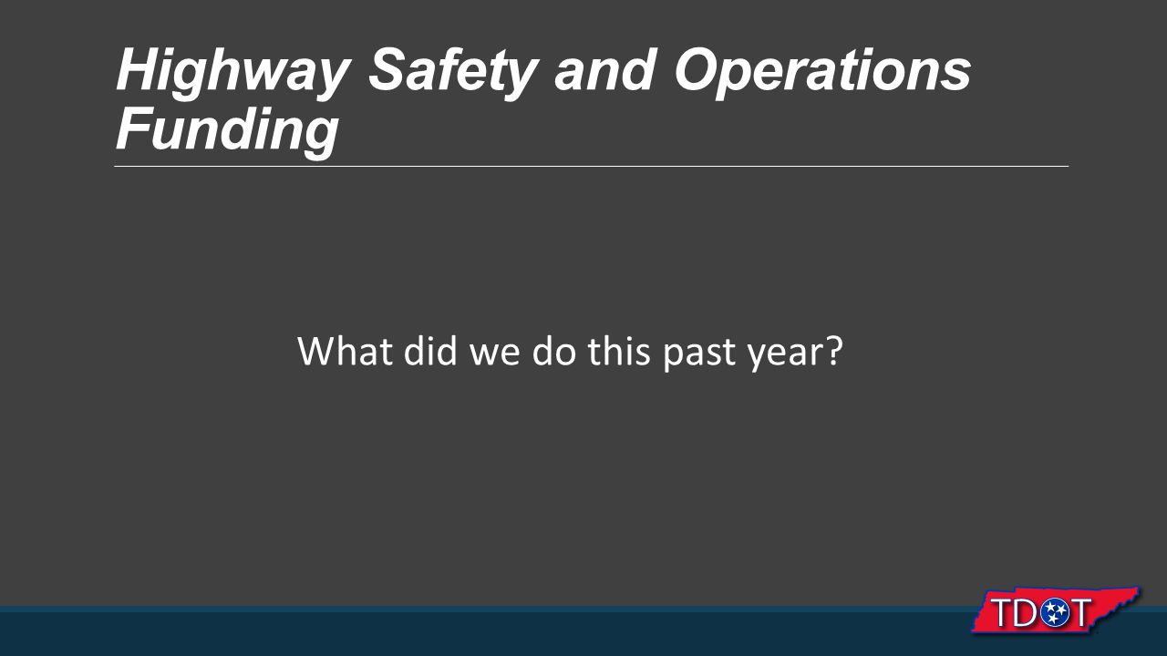 Highway Safety and Operations Funding What did we do this past year