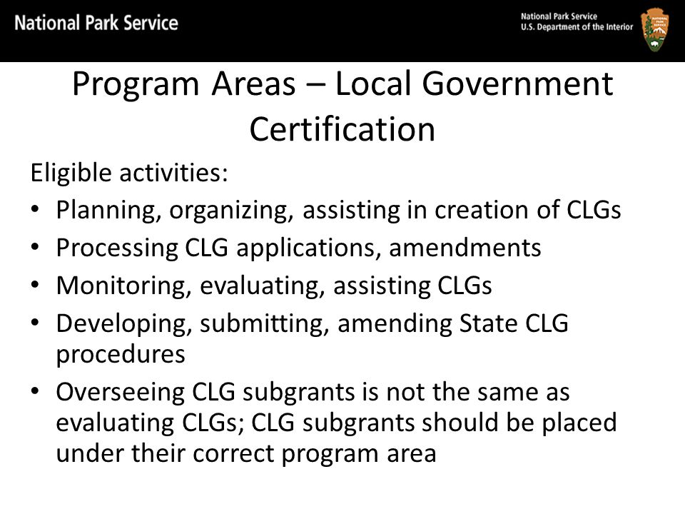 Program Areas – Local Government Certification Eligible activities: Planning, organizing, assisting in creation of CLGs Processing CLG applications, a