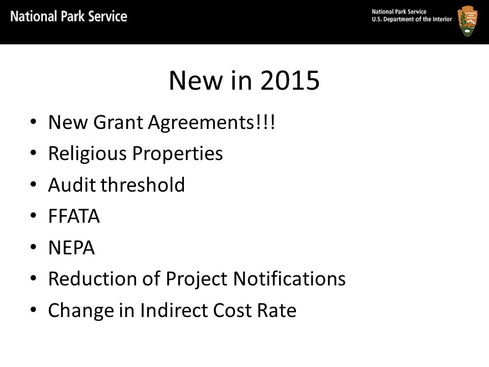 New in 2015 New Grant Agreements!!! Religious Properties Audit threshold FFATA NEPA Reduction of Project Notifications Change in Indirect Cost Rate
