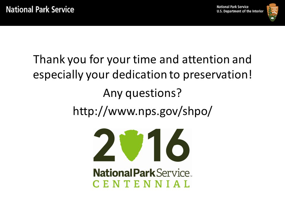 Thank you for your time and attention and especially your dedication to preservation! Any questions? http://www.nps.gov/shpo/