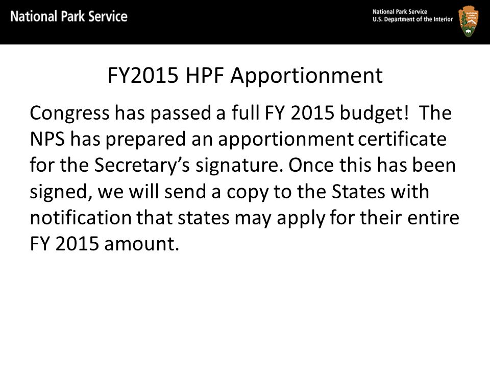 Congress has passed a full FY 2015 budget! The NPS has prepared an apportionment certificate for the Secretary's signature. Once this has been signed,