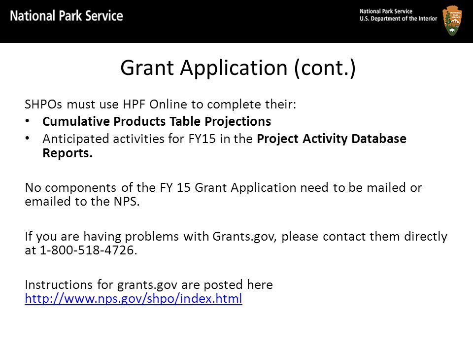 Grant Application (cont.) SHPOs must use HPF Online to complete their: Cumulative Products Table Projections Anticipated activities for FY15 in the Pr