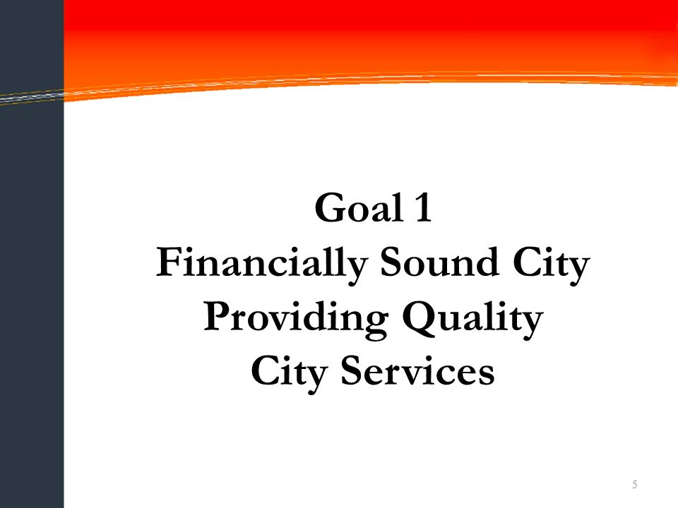 5 Goal 1 Financially Sound City Providing Quality City Services