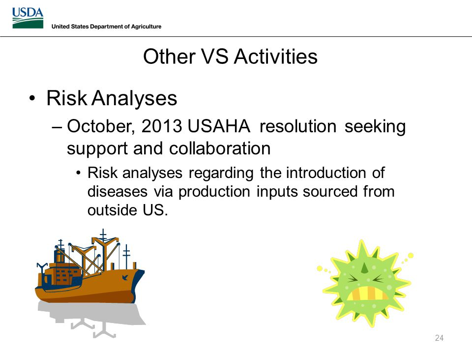 Risk Analyses –October, 2013 USAHA resolution seeking support and collaboration Risk analyses regarding the introduction of diseases via production inputs sourced from outside US.