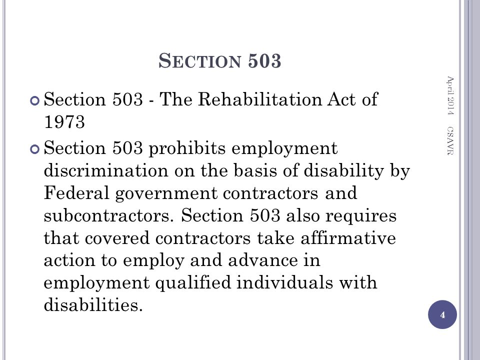 S ECTION 503 Section 503 - The Rehabilitation Act of 1973 Section 503 prohibits employment discrimination on the basis of disability by Federal government contractors and subcontractors.