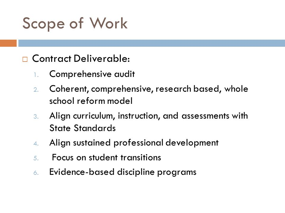 Scope of Work  Contract Deliverable: 1. Comprehensive audit 2. Coherent, comprehensive, research based, whole school reform model 3. Align curriculum