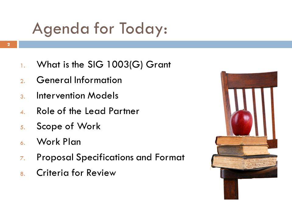 Agenda for Today: 1. What is the SIG 1003(G) Grant 2. General Information 3. Intervention Models 4. Role of the Lead Partner 5. Scope of Work 6. Work