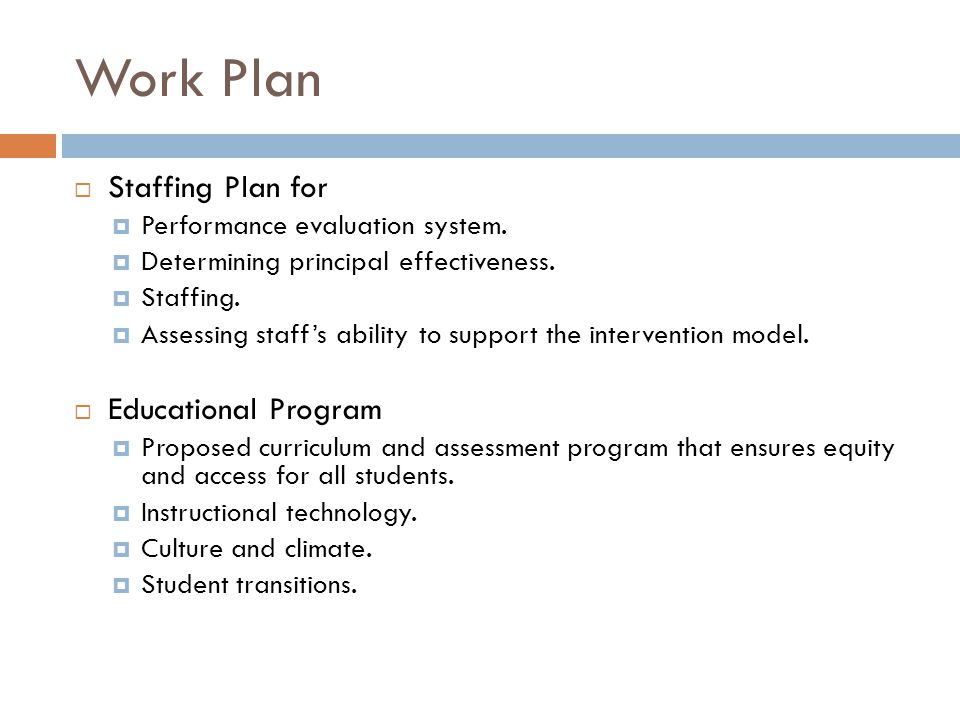 Work Plan  Staffing Plan for  Performance evaluation system.  Determining principal effectiveness.  Staffing.  Assessing staff's ability to suppo