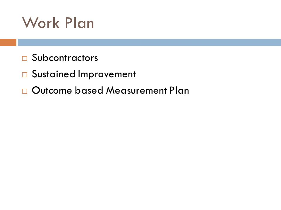 Work Plan  Subcontractors  Sustained Improvement  Outcome based Measurement Plan