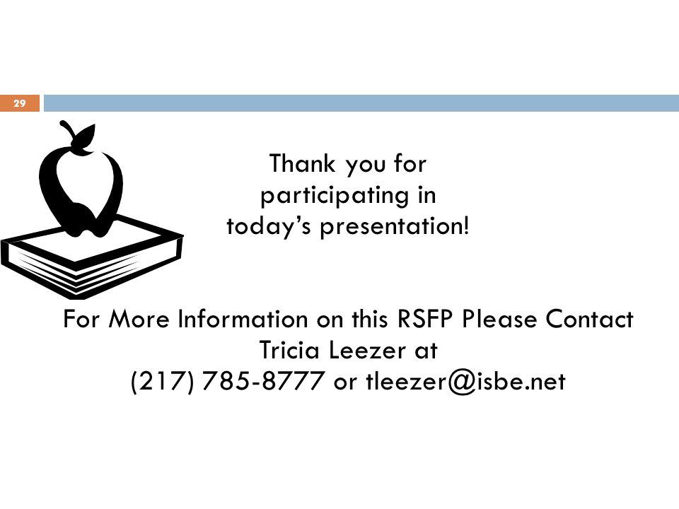 Thank you for participating in today's presentation! For More Information on this RSFP Please Contact Tricia Leezer at (217) 785-8777 or tleezer@isbe.