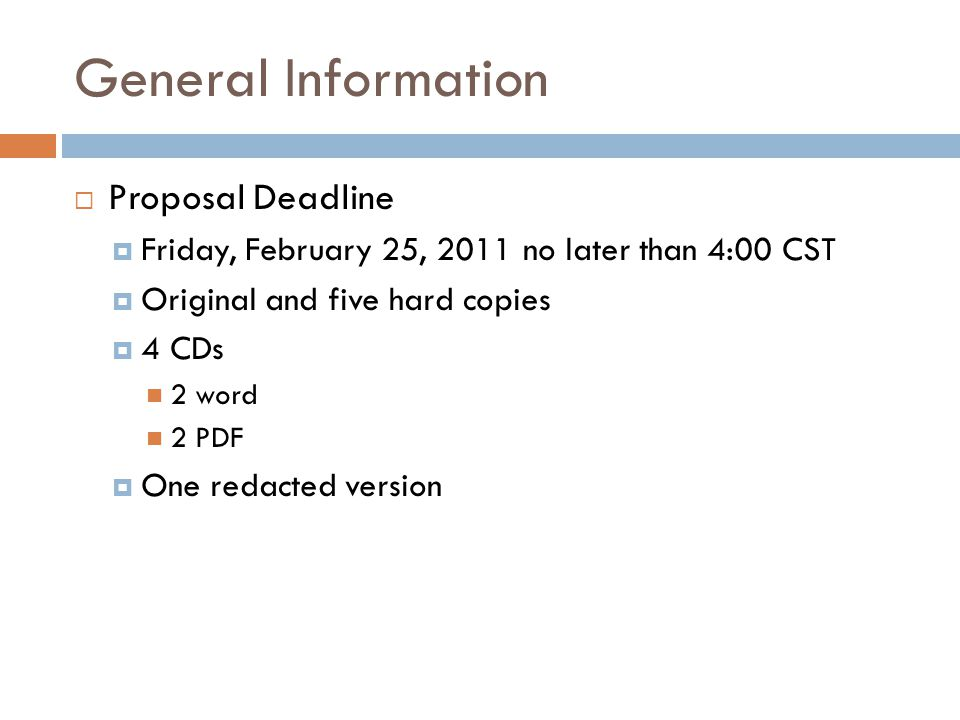 General Information  Proposal Deadline  Friday, February 25, 2011 no later than 4:00 CST  Original and five hard copies  4 CDs 2 word 2 PDF  One
