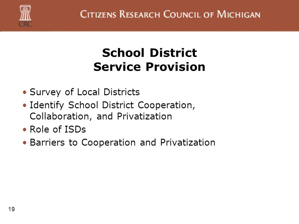 19 School District Service Provision Survey of Local Districts Identify School District Cooperation, Collaboration, and Privatization Role of ISDs Barriers to Cooperation and Privatization