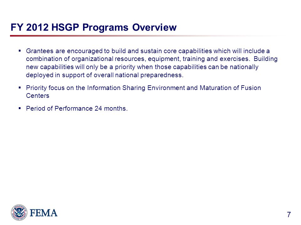 FY 2012 HSGP Programs Overview  Grantees are encouraged to build and sustain core capabilities which will include a combination of organizational resources, equipment, training and exercises.