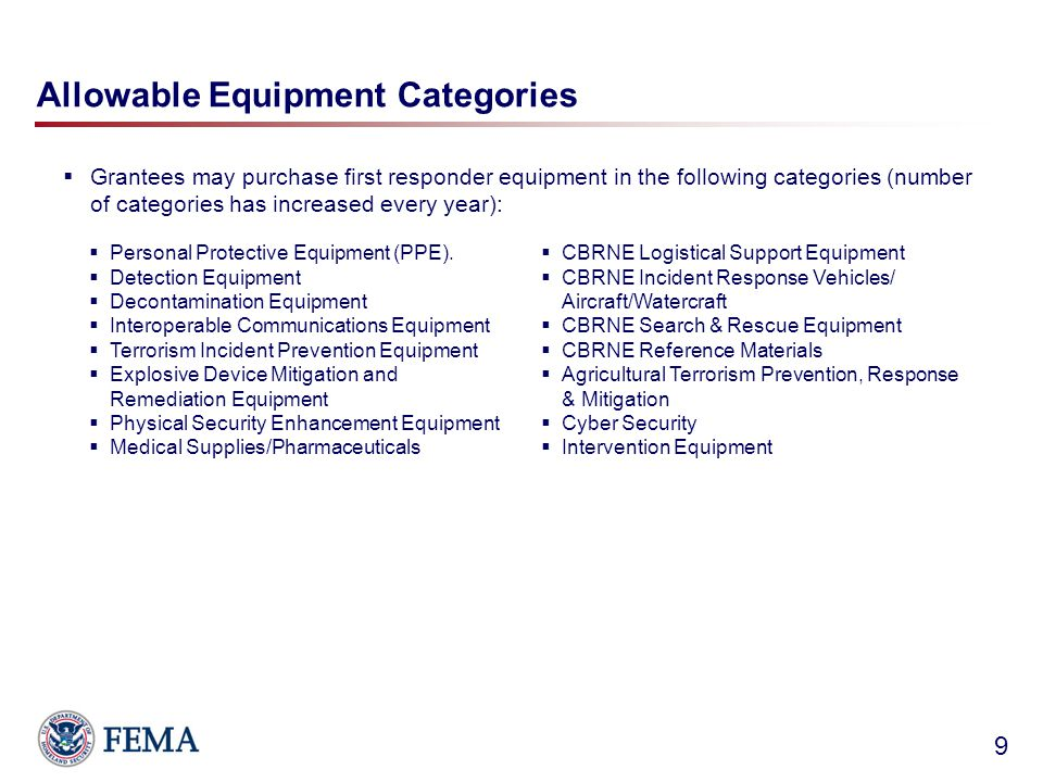 Allowable Equipment Categories  Grantees may purchase first responder equipment in the following categories (number of categories has increased every year): 9  Personal Protective Equipment (PPE).